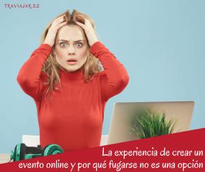 La experiencia de crear un evento online y por qué fugarse no es una opción